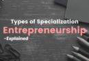 Types of Specialization – Entrepreneurship