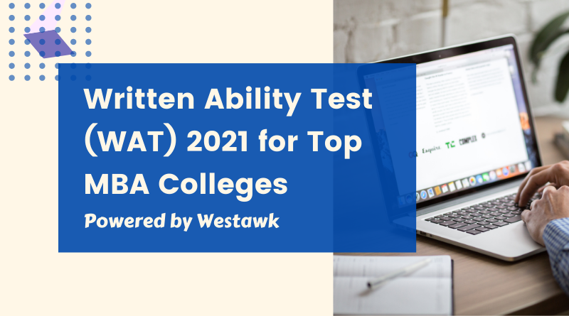 Written Ability Test (WAT) 2021 for Top MBA Colleges – Writing Tips & WAT Topics